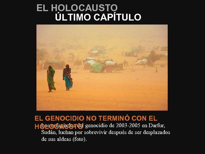 EL HOLOCAUSTO ÚLTIMO CAPÍTULO EL GENOCIDIO NO TERMINÓ CON EL Los refugiados del genocidio