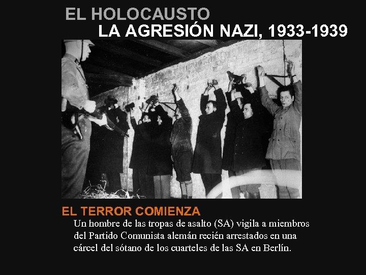 EL HOLOCAUSTO LA AGRESIÓN NAZI, 1933 -1939 EL TERROR COMIENZA Un hombre de las
