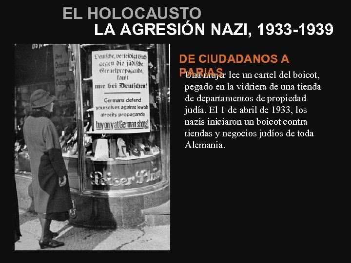 EL HOLOCAUSTO LA AGRESIÓN NAZI, 1933 -1939 DE CIUDADANOS A PARIAS Una mujer lee