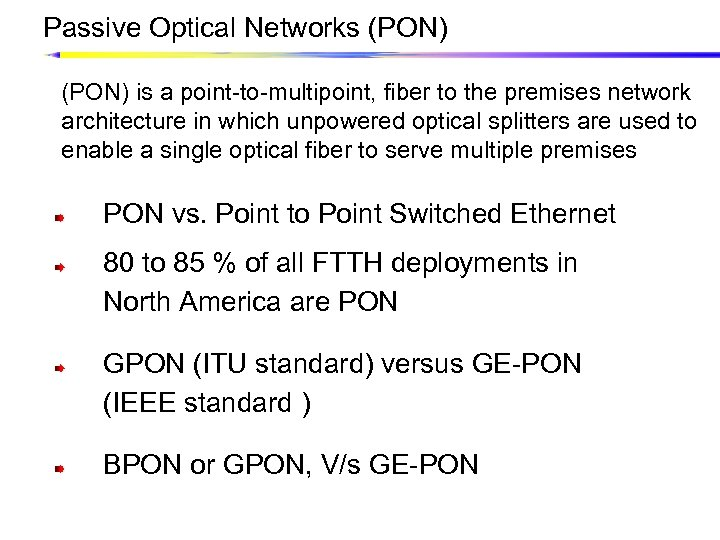 Passive Optical Networks (PON) is a point-to-multipoint, fiber to the premises network architecture in