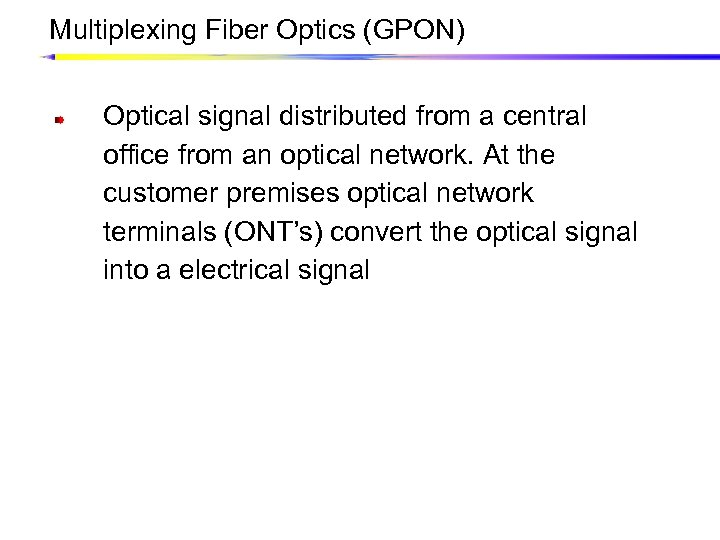 Multiplexing Fiber Optics (GPON) Optical signal distributed from a central office from an optical