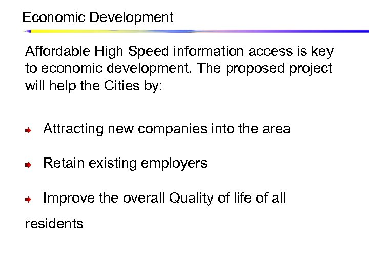 Economic Development Affordable High Speed information access is key to economic development. The proposed