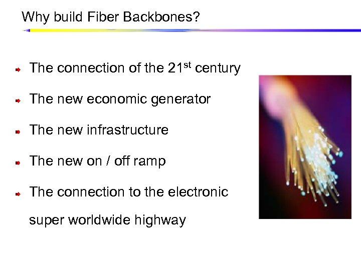 Why build Fiber Backbones? The connection of the 21 st century The new economic