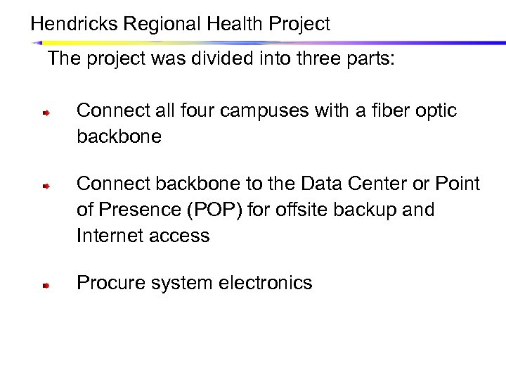 Hendricks Regional Health Project The project was divided into three parts: Connect all four