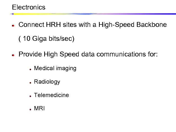 Electronics Connect HRH sites with a High-Speed Backbone ( 10 Giga bits/sec) Provide High
