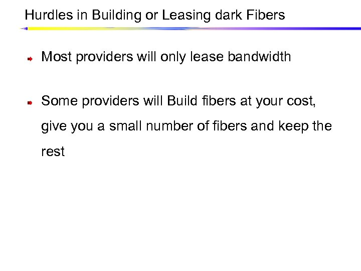 Hurdles in Building or Leasing dark Fibers Most providers will only lease bandwidth Some