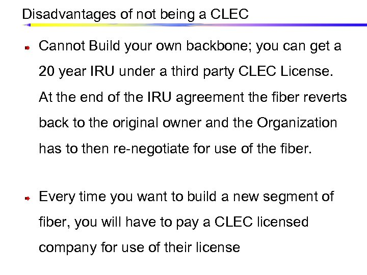 Disadvantages of not being a CLEC Cannot Build your own backbone; you can get