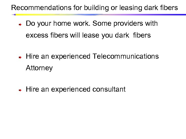 Recommendations for building or leasing dark fibers Do your home work. Some providers with