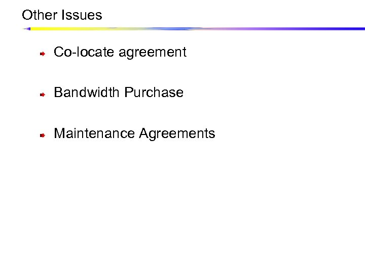 Other Issues Co-locate agreement Bandwidth Purchase Maintenance Agreements