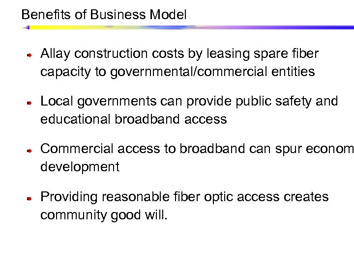 Benefits of Business Model Allay construction costs by leasing spare fiber capacity to governmental/commercial