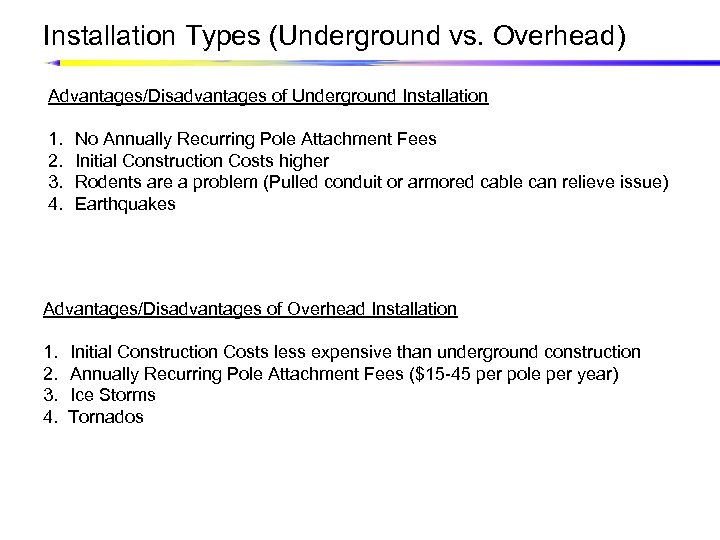 Installation Types (Underground vs. Overhead) Advantages/Disadvantages of Underground Installation 1. 2. 3. 4. No