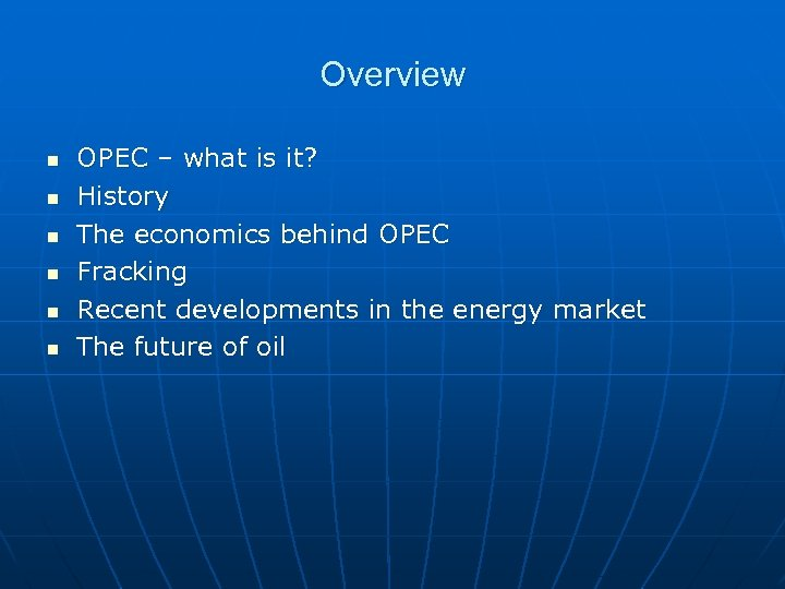 Overview n n n OPEC – what is it? History The economics behind OPEC