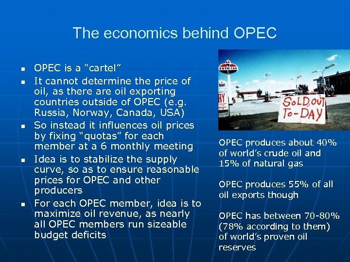 "The economics behind OPEC n n n OPEC is a ""cartel"" It cannot determine"