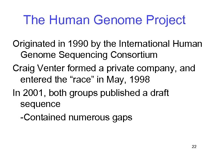 The Human Genome Project Originated in 1990 by the International Human Genome Sequencing Consortium