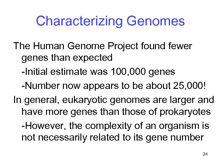 Characterizing Genomes The Human Genome Project found fewer genes than expected -Initial estimate was