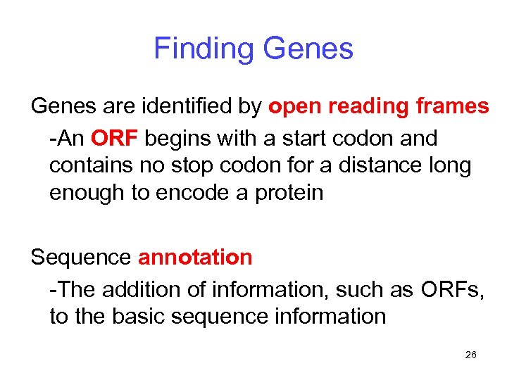 Finding Genes are identified by open reading frames -An ORF begins with a start
