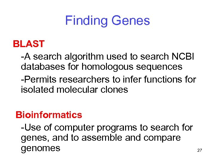 Finding Genes BLAST -A search algorithm used to search NCBI databases for homologous sequences
