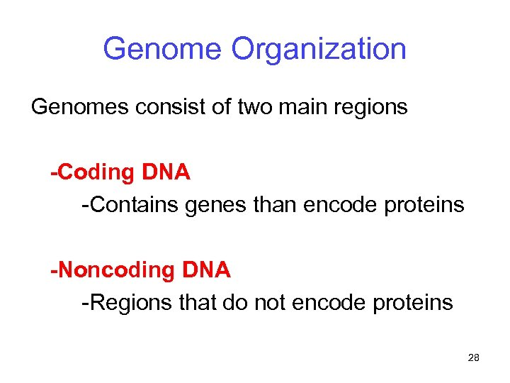Genome Organization Genomes consist of two main regions -Coding DNA -Contains genes than encode
