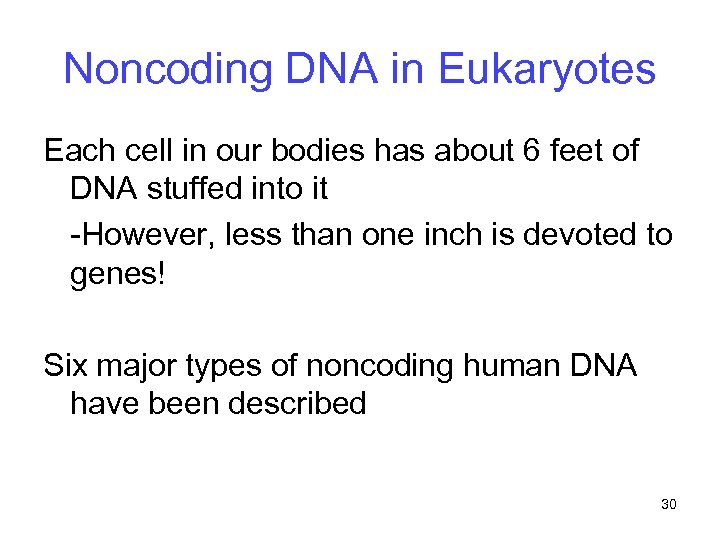 Noncoding DNA in Eukaryotes Each cell in our bodies has about 6 feet of