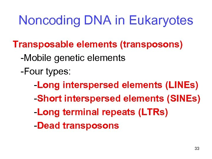Noncoding DNA in Eukaryotes Transposable elements (transposons) -Mobile genetic elements -Four types: -Long interspersed
