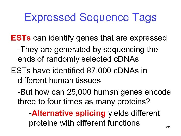 Expressed Sequence Tags ESTs can identify genes that are expressed -They are generated by