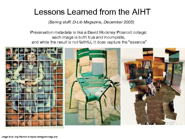 Lessons Learned from the AIHT (Boring stuff: D-Lib Magazine, December 2005) Preservation metadata is
