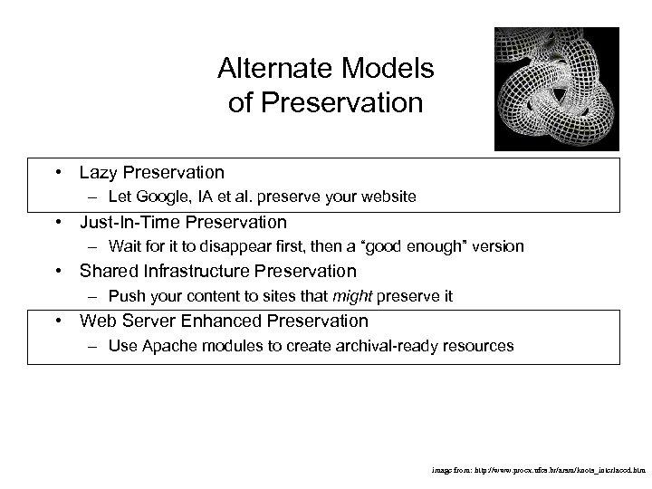 Alternate Models of Preservation • Lazy Preservation – Let Google, IA et al. preserve