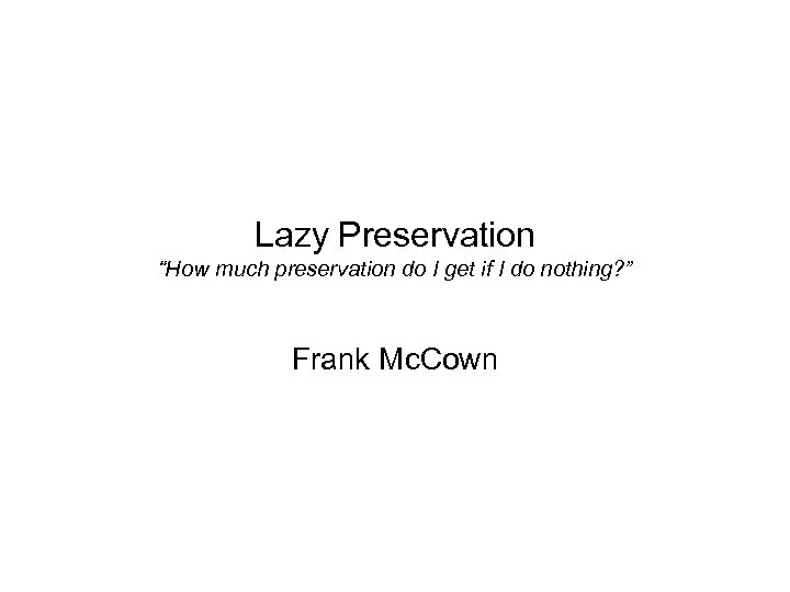 "Lazy Preservation ""How much preservation do I get if I do nothing? "" Frank"