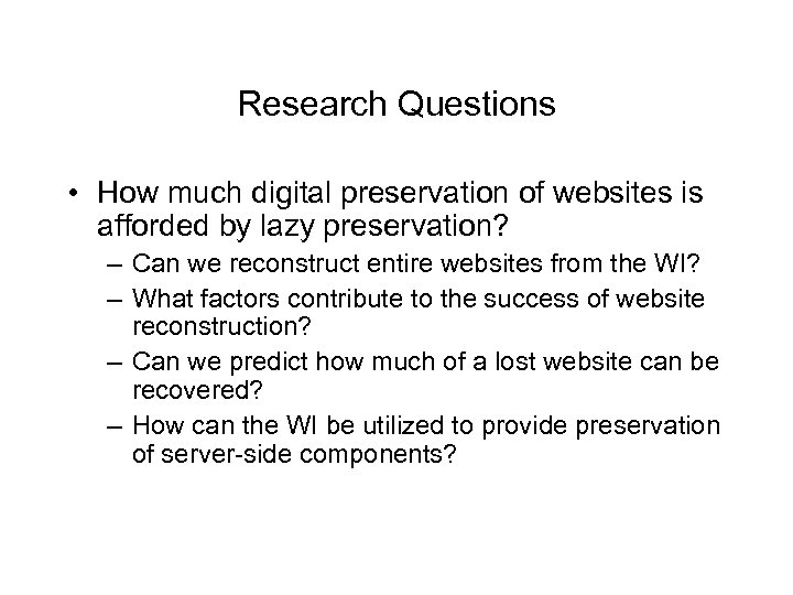 Research Questions • How much digital preservation of websites is afforded by lazy preservation?