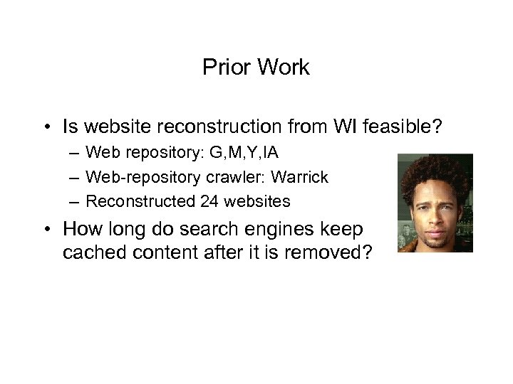Prior Work • Is website reconstruction from WI feasible? – Web repository: G, M,
