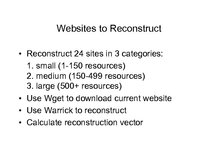 Websites to Reconstruct • Reconstruct 24 sites in 3 categories: 1. small (1 -150
