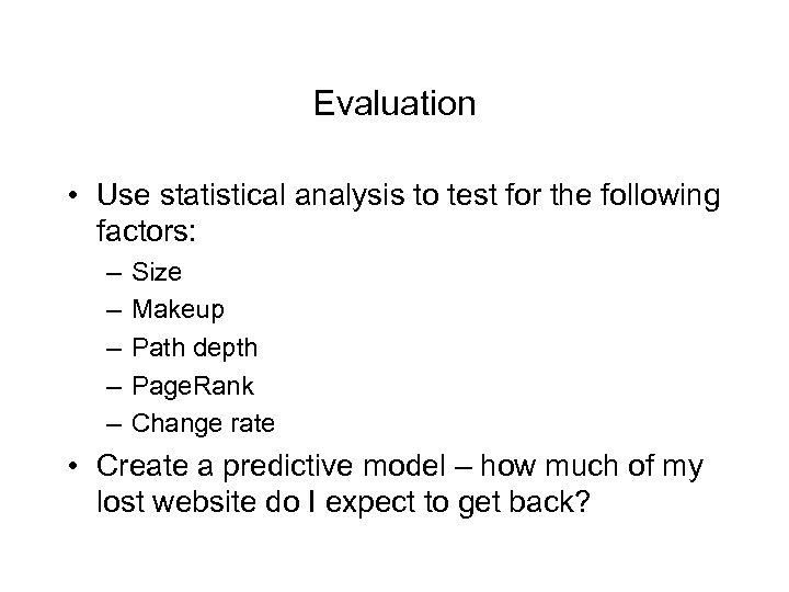 Evaluation • Use statistical analysis to test for the following factors: – – –