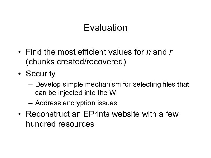 Evaluation • Find the most efficient values for n and r (chunks created/recovered) •