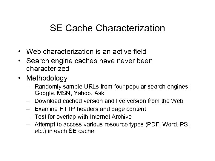 SE Cache Characterization • Web characterization is an active field • Search engine caches