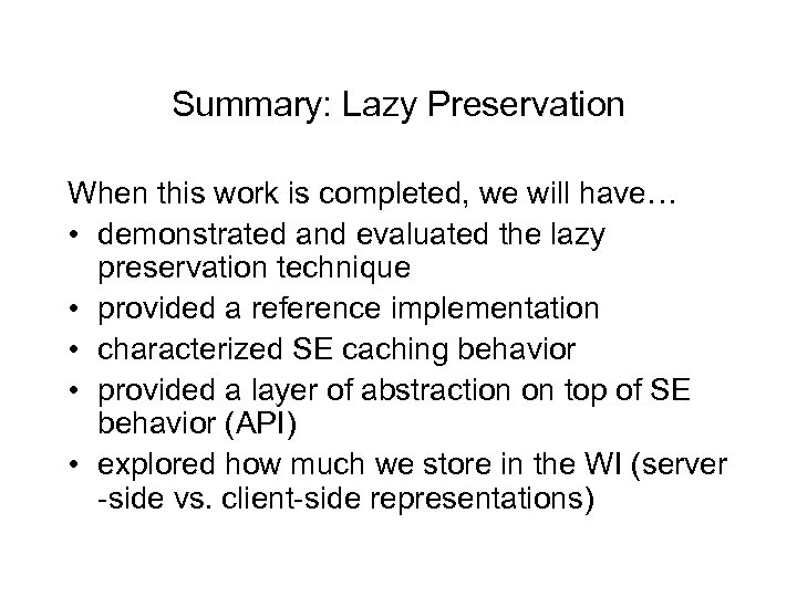 Summary: Lazy Preservation When this work is completed, we will have… • demonstrated and