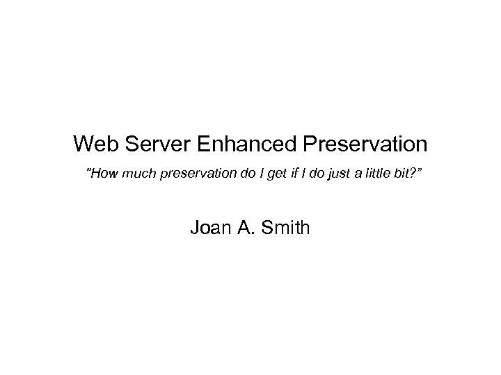 """Web Server Enhanced Preservation """"How much preservation do I get if I do just"""