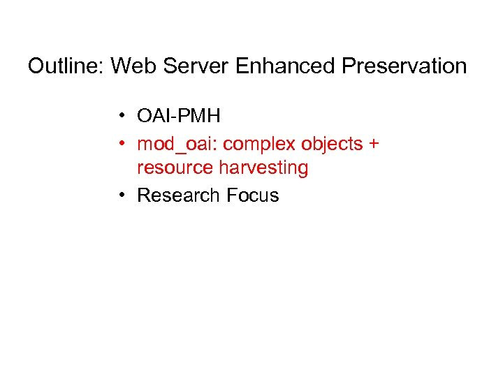 Outline: Web Server Enhanced Preservation • OAI-PMH • mod_oai: complex objects + resource harvesting