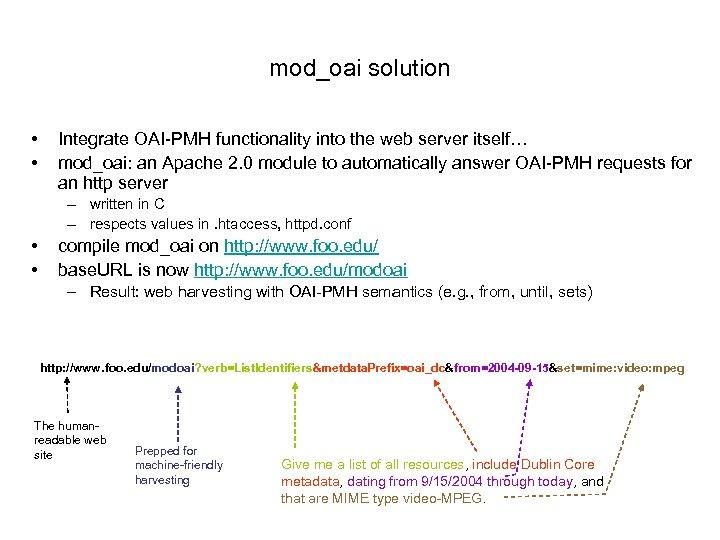 mod_oai solution • • Integrate OAI-PMH functionality into the web server itself… mod_oai: an