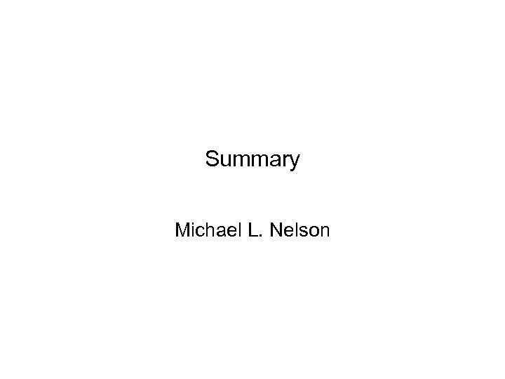 Summary Michael L. Nelson