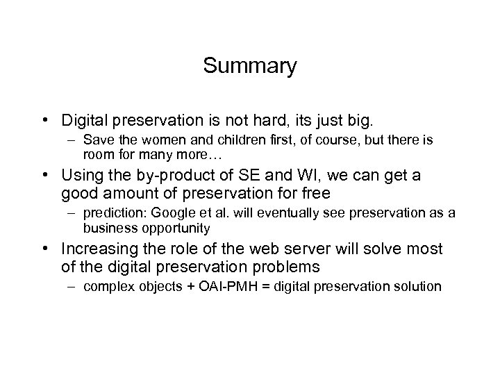 Summary • Digital preservation is not hard, its just big. – Save the women
