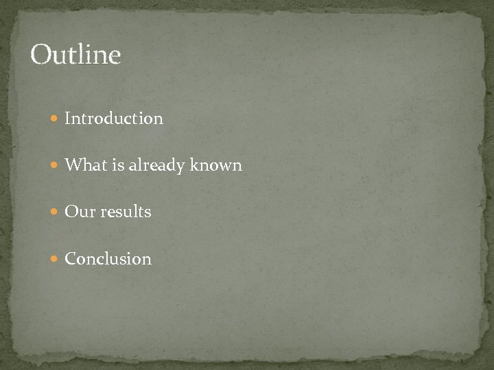 Outline Introduction What is already known Our results Conclusion