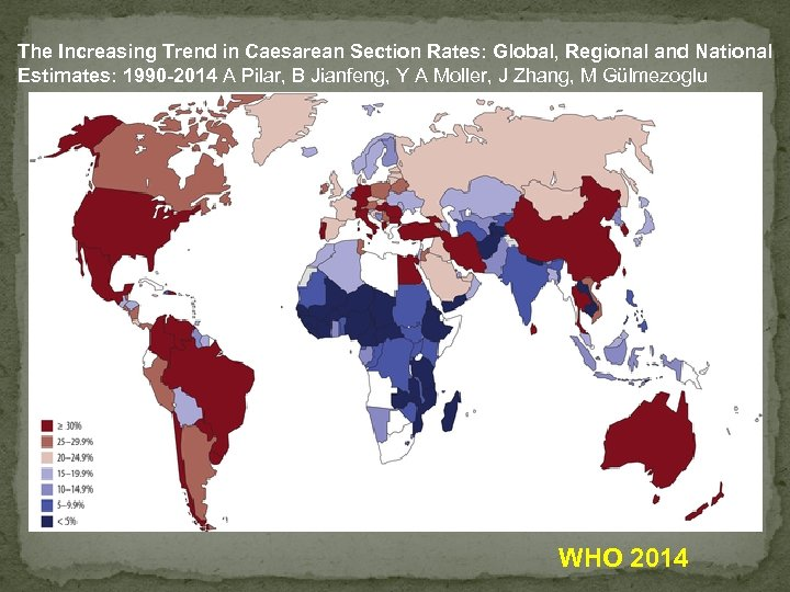 The Increasing Trend in Caesarean Section Rates: Global, Regional and National Estimates: 1990 -2014