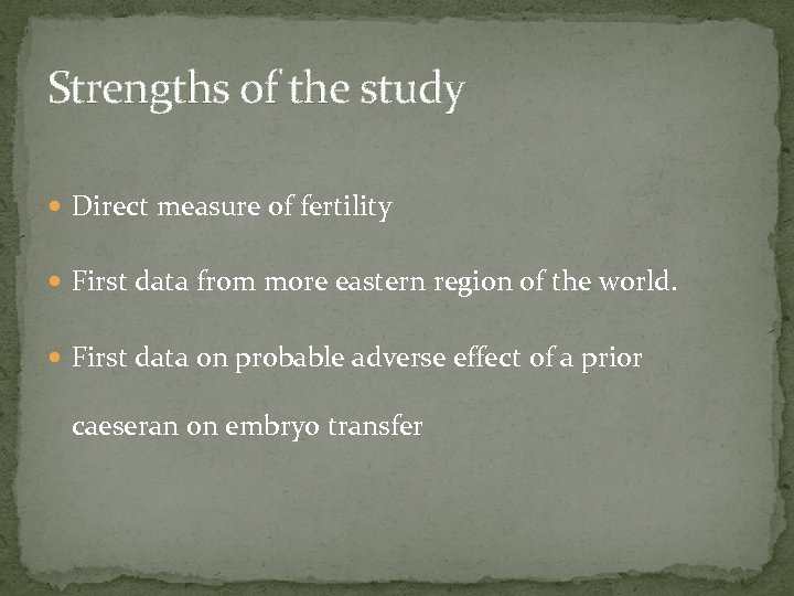 Strengths of the study Direct measure of fertility First data from more eastern region