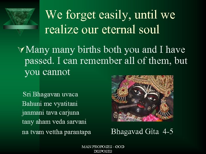 We forget easily, until we realize our eternal soul ÚMany many births both you