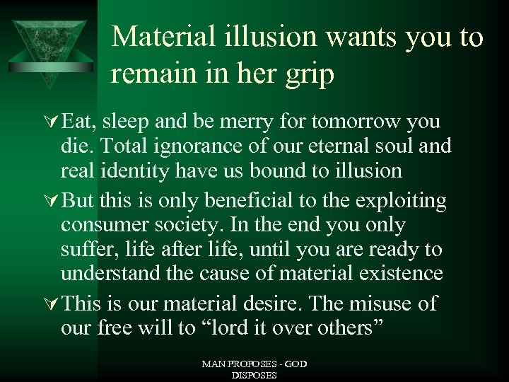 Material illusion wants you to remain in her grip Ú Eat, sleep and be