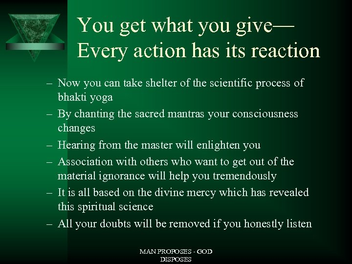 You get what you give— Every action has its reaction – Now you can