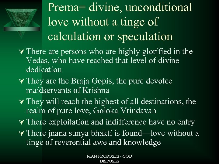 Prema= divine, unconditional love without a tinge of calculation or speculation Ú There are