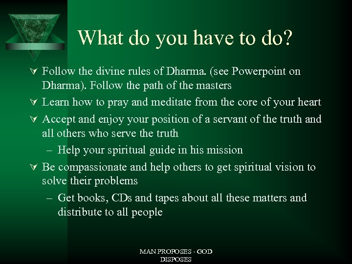 What do you have to do? Ú Follow the divine rules of Dharma. (see