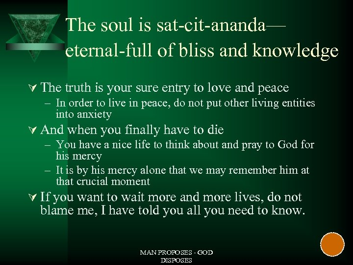 The soul is sat-cit-ananda— eternal-full of bliss and knowledge Ú The truth is your