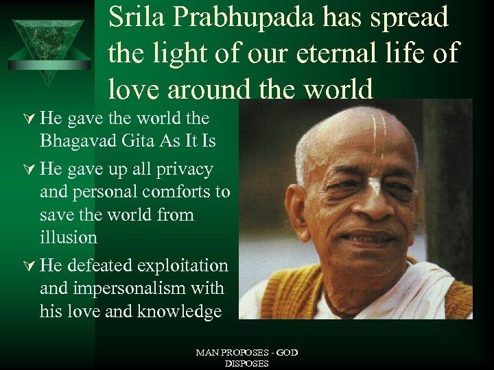 Srila Prabhupada has spread the light of our eternal life of love around the